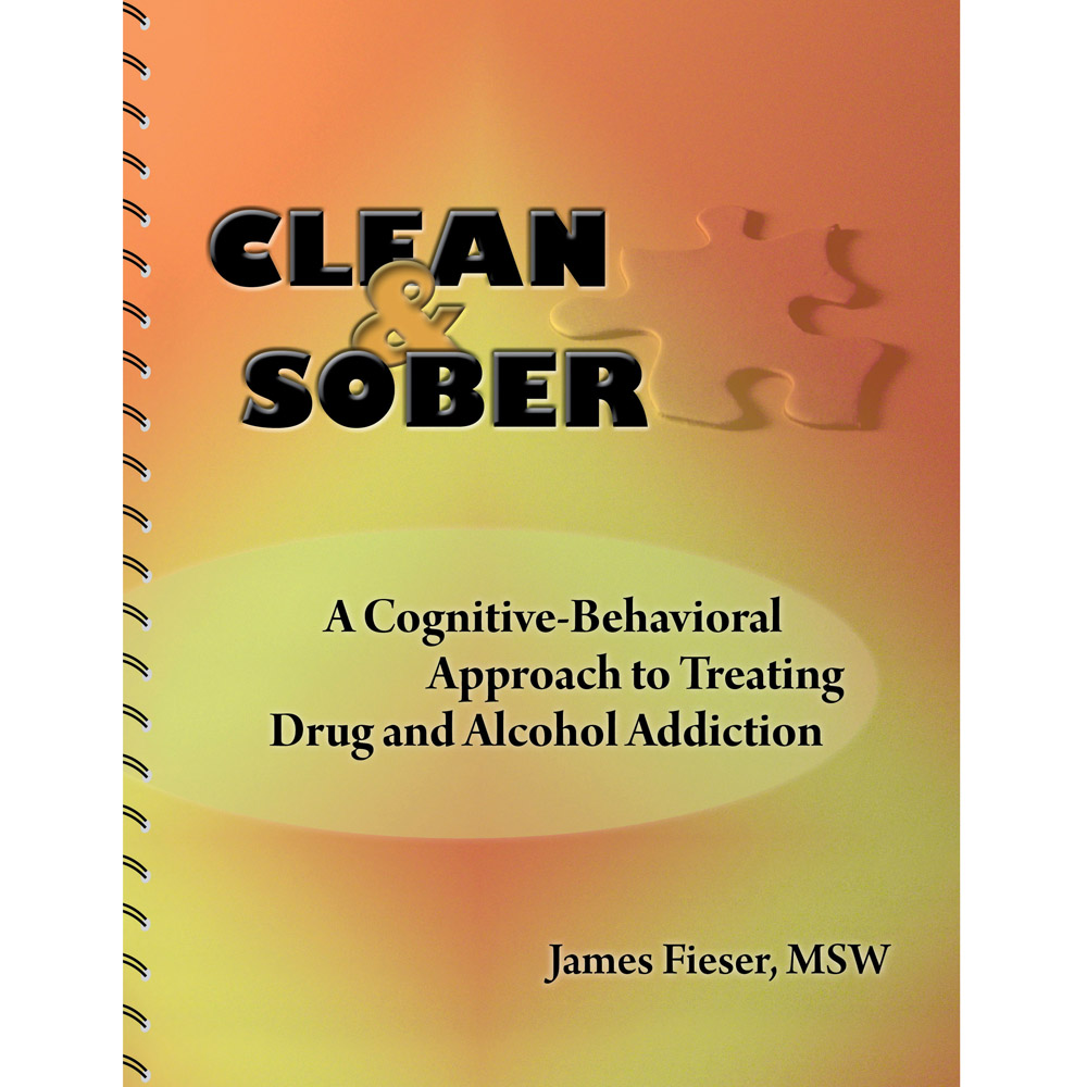 Clean & Sober: A Cognitive Behavioral Approach to Treating Drug and Alcohol Addiction Book