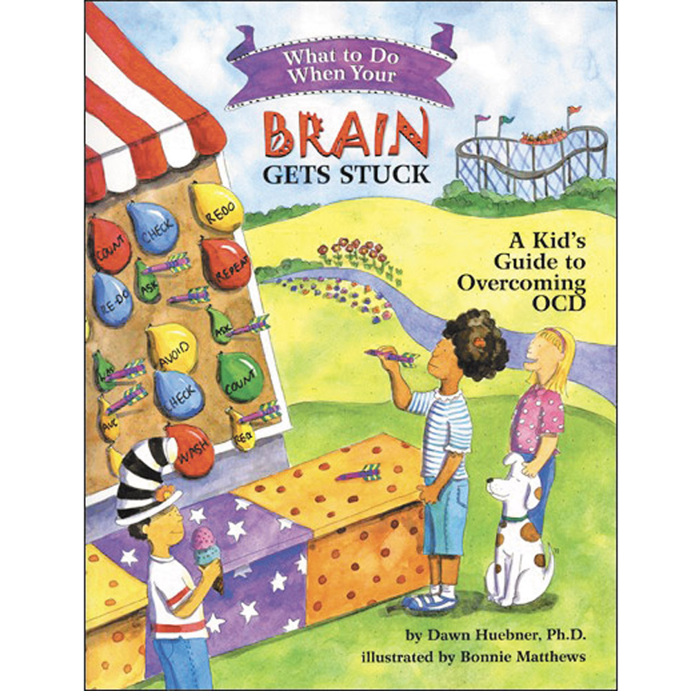 What To Do When...Your Brain Gets Stuck: A Kids Guide to Overcoming OCD