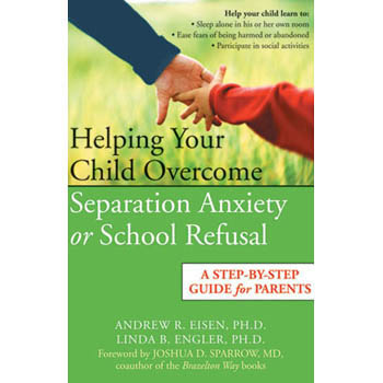 Helping Your Child Overcome Separation Anxiety or School Refusal Book
