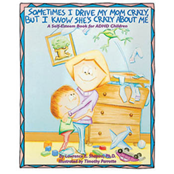 Sometimes I Drive My Mom Crazy, But I Know She's Crazy About Me: A Self Esteem Book for ADHD Children