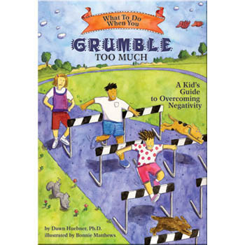 What To Do When...You Grumble Too Much: A Kid's Guide to Overcoming Negativity